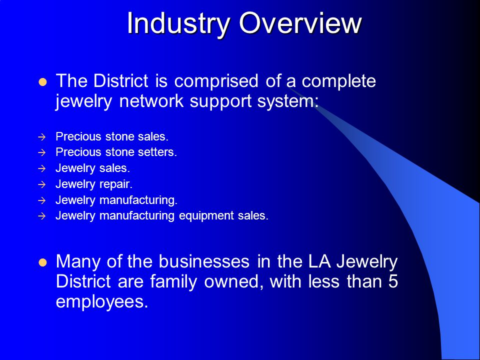 Industry Overview The District is comprised of a complete jewelry network support system:  Precious stone sales.  Precious stone setters.  Jewelry