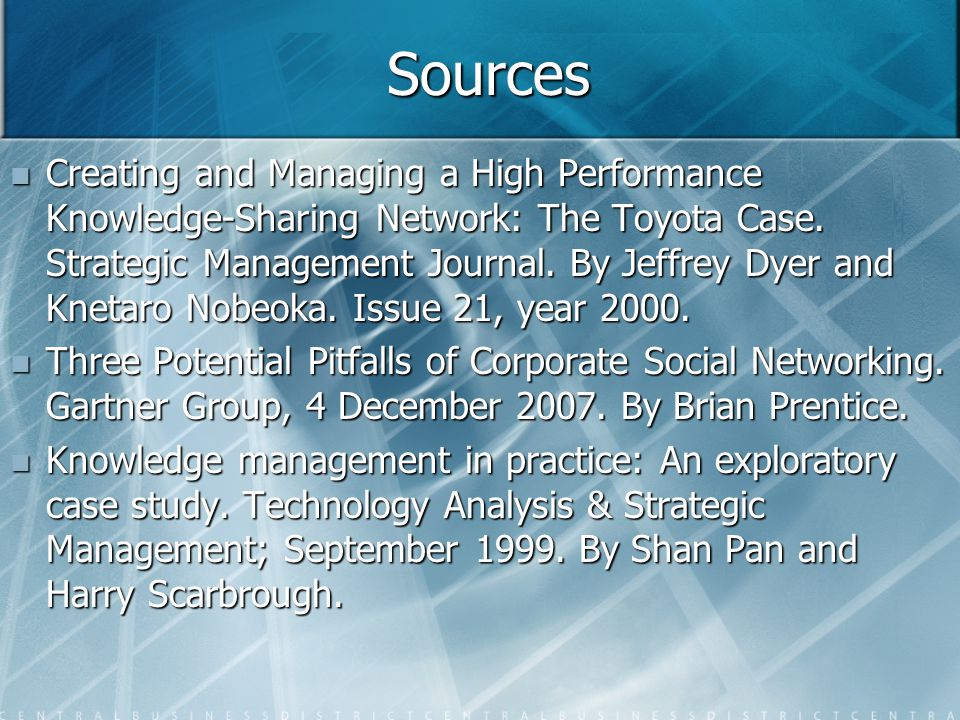 Sources Creating and Managing a High Performance Knowledge-Sharing Network: The Toyota Case. Strategic Management Journal. By Jeffrey Dyer and Knetaro