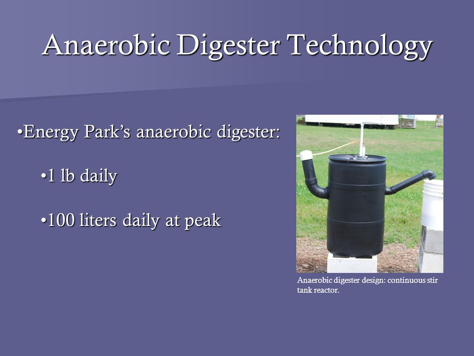 Anaerobic Digester Technology Anaerobic digester design: continuous stir tank reactor.