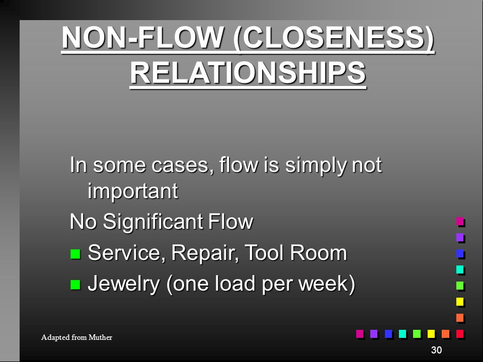 29 NON-FLOW (CLOSENESS) RELATIONSHIPS Other Factors n Separation of Areas n Welding away from assembly n Outside Doors / Separate / N/C Dirty Dangerou