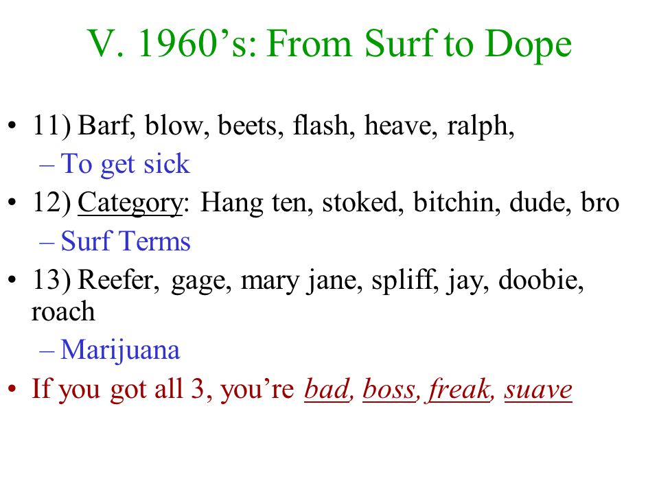 V. 1960's: From Surf to Dope Breaking away from the conservative 50s Rock Peaked: –Motown, British Invasion, Acid Rock, Hippie Rock, folk, & Woodstock