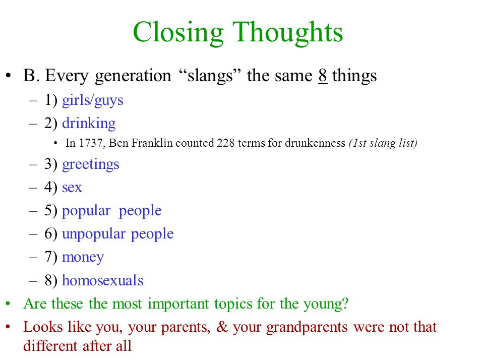 Closing Thoughts A) Many words are cyclical and reincarnated –1930's gave us: Suck, sweet, mellow, not.