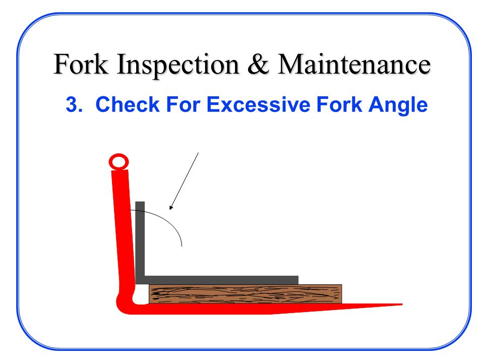Fork Inspection & Maintenance 3. Check For Excessive Fork Angle
