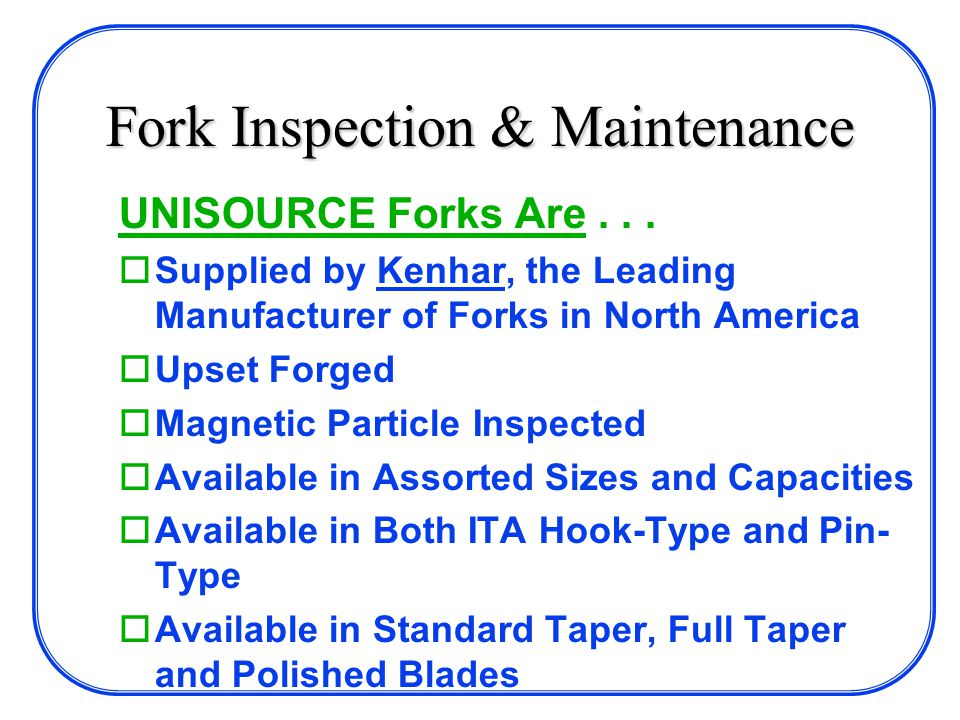 Fork Inspection & Maintenance UNISOURCE Forks Are...
