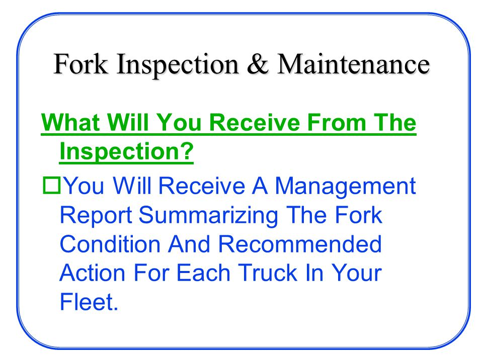 Fork Inspection & Maintenance What Will You Receive From The Inspection.