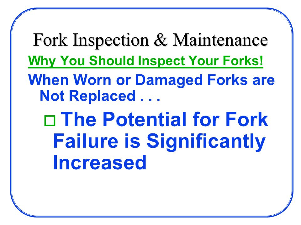 Fork Inspection & Maintenance Why You Should Inspect Your Forks.