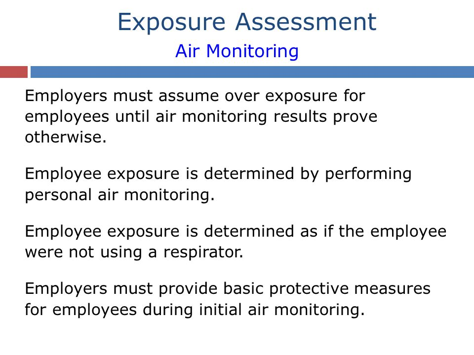 Employers must assume over exposure for employees until air monitoring results prove otherwise.