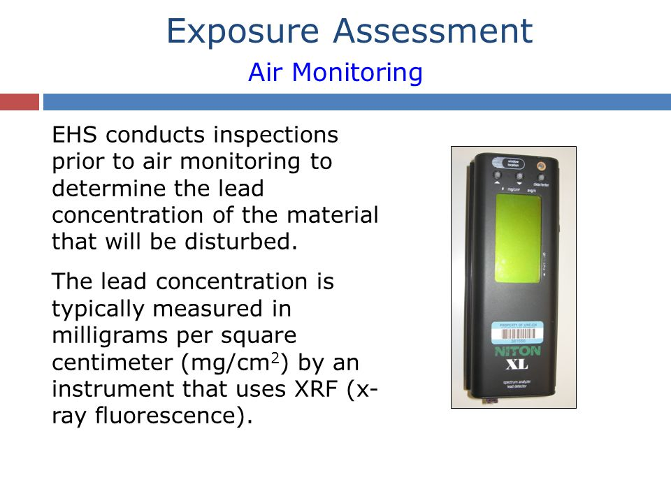 EHS conducts inspections prior to air monitoring to determine the lead concentration of the material that will be disturbed. The lead concentration is