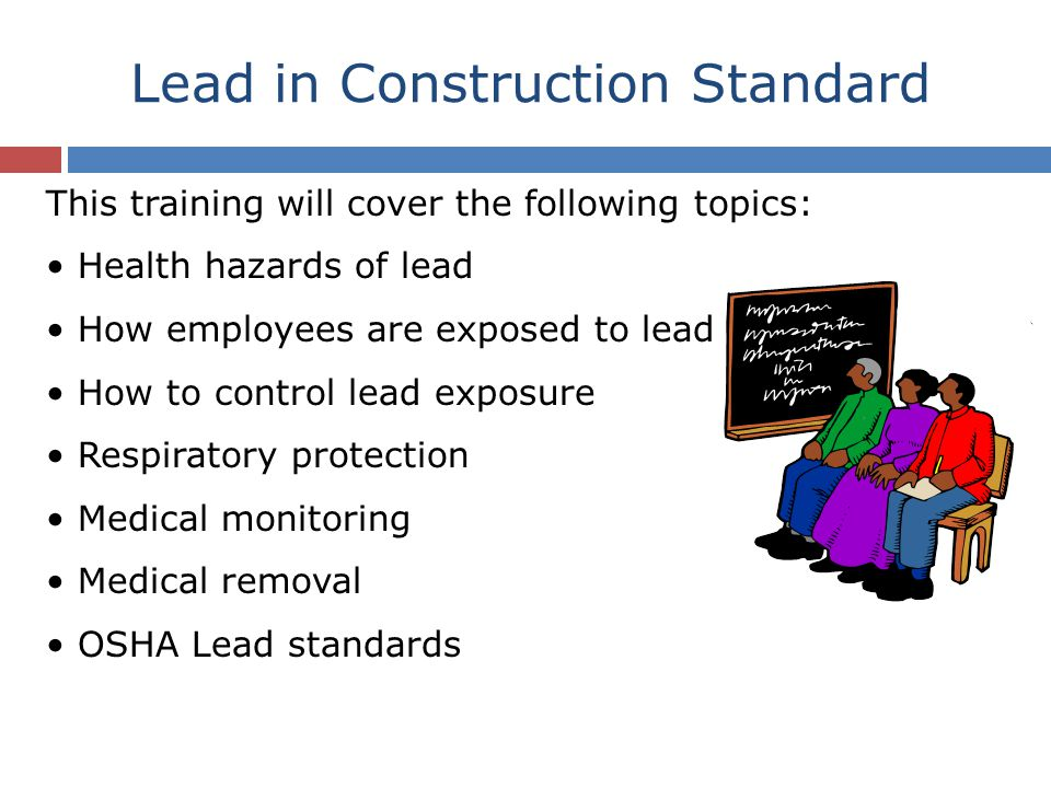 This training will cover the following topics: Health hazards of lead How employees are exposed to lead How to control lead exposure Respiratory prote