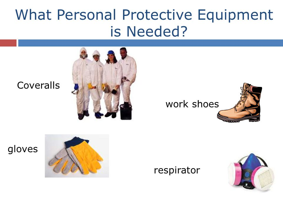 What Personal Protective Equipment is Needed? respirator gloves Coveralls work shoes