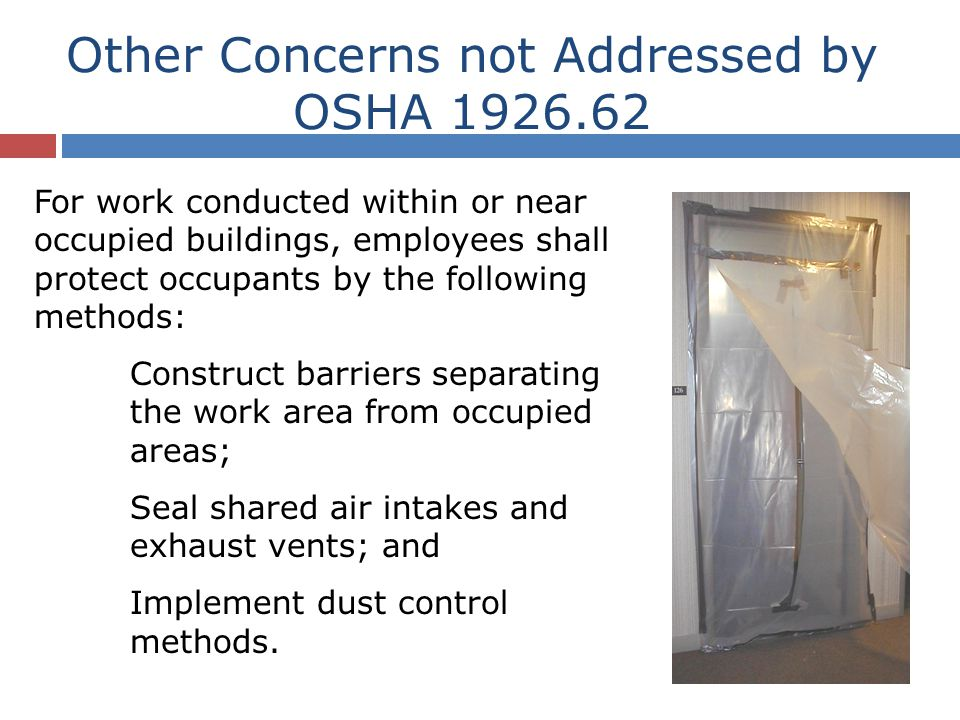 Other Concerns not Addressed by OSHA 1926.62 For work conducted within or near occupied buildings, employees shall protect occupants by the following
