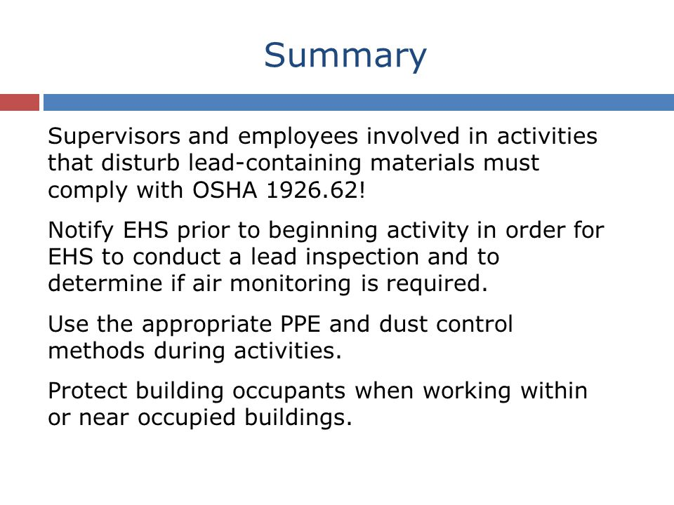 Summary Supervisors and employees involved in activities that disturb lead-containing materials must comply with OSHA 1926.62.