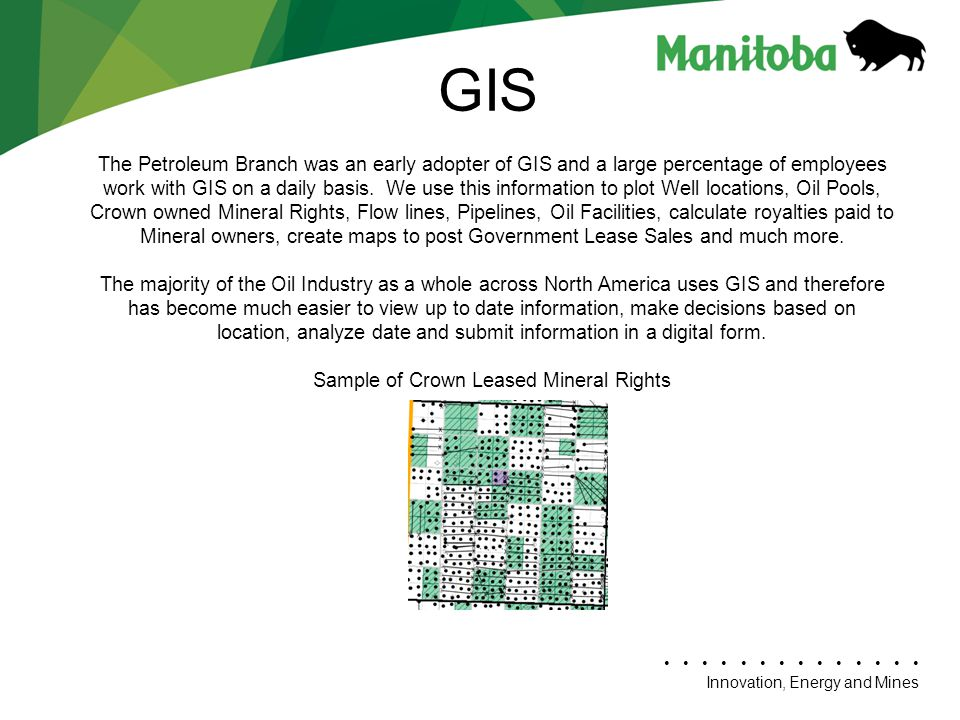 Innovation, Energy and Mines The Petroleum Branch was an early adopter of GIS and a large percentage of employees work with GIS on a daily basis.
