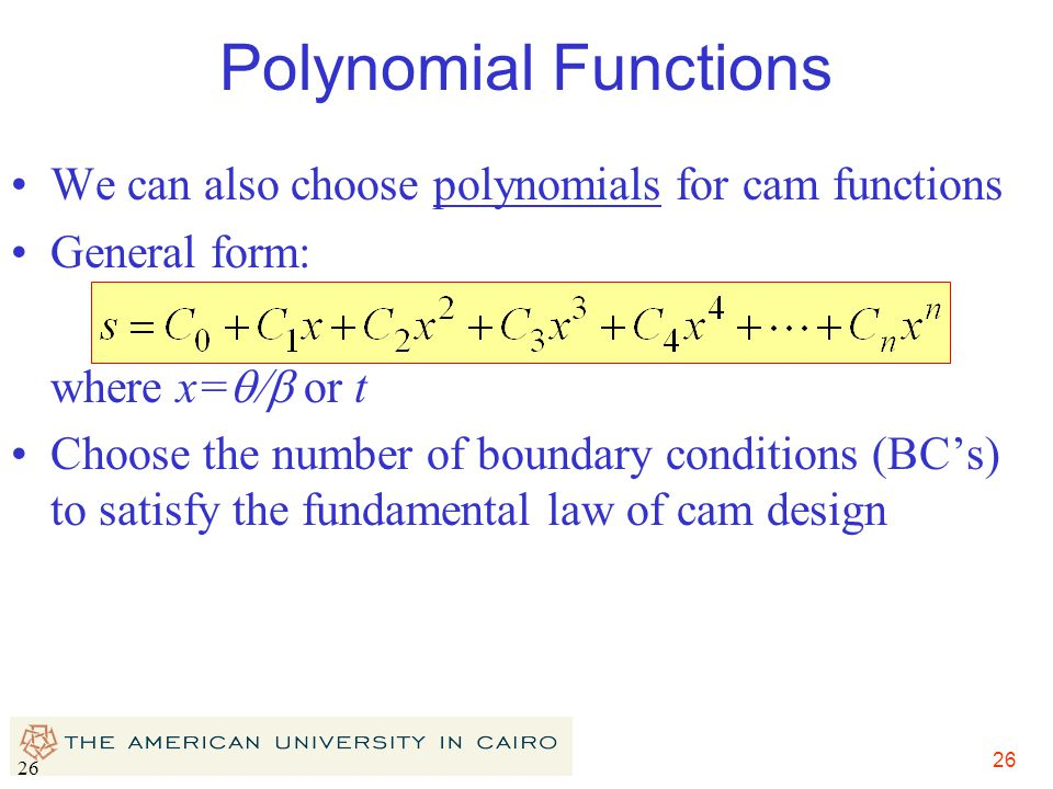 26 Polynomial Functions We can also choose polynomials for cam functions General form: where x=  or t Choose the number of boundary conditions (BC'