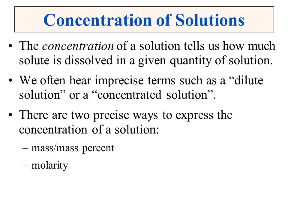 Concentration of Solutions The concentration of a solution tells us how much solute is dissolved in a given quantity of solution. We often hear imprec