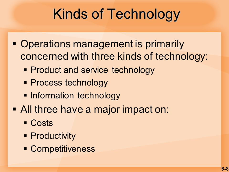 6-9 Technology Competitive Advantage  Innovations in  Products and services  Cell phones  PDAs  Wireless computing  Processing technology  Increasing productivity  Increasing quality  Lowering costs