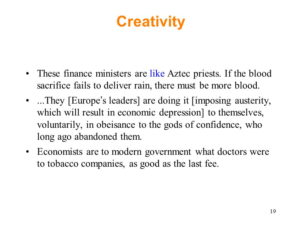19 Creativity These finance ministers are like Aztec priests.