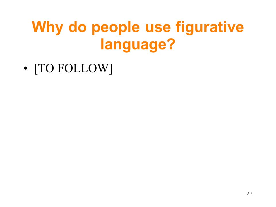 Why do people use figurative language [TO FOLLOW] 27