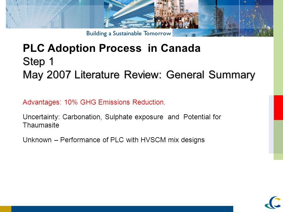 PLC Adoption Process in Canada Step 1 May 2007 Literature Review: General Summary Advantages: 10% GHG Emissions Reduction. Uncertainty: Carbonation, S