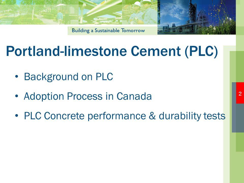 Portland-limestone Cement (PLC) Background on PLC Adoption Process in Canada PLC Concrete performance & durability tests 2