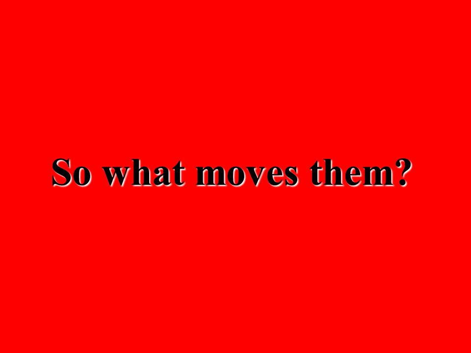 So what moves them?