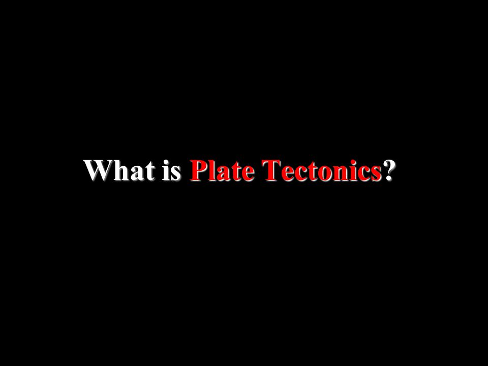 What is Plate Tectonics