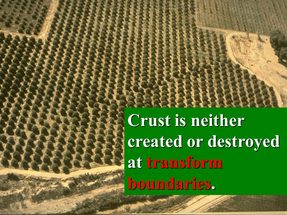 Crust is neither created or destroyed at transform boundaries.