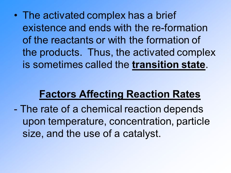 The activated complex has a brief existence and ends with the re-formation of the reactants or with the formation of the products. Thus, the activated