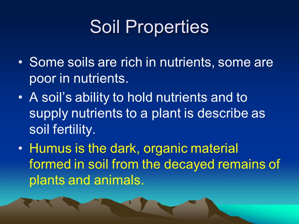 Soil Properties Some soils are rich in nutrients, some are poor in nutrients.