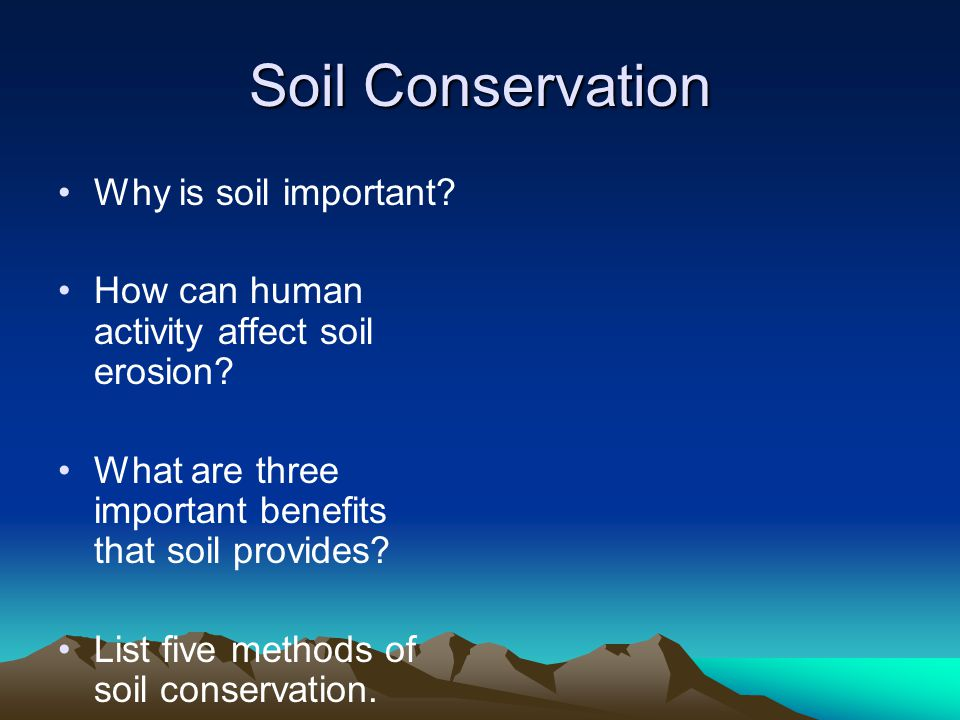 Soil Conservation Why is soil important.How can human activity affect soil erosion.