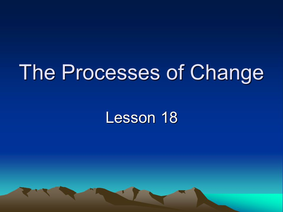The Processes of Change Lesson 18