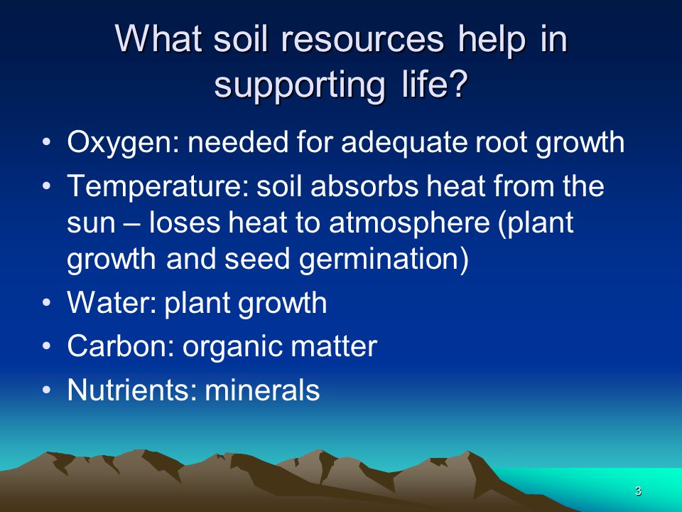3 What soil resources help in supporting life.