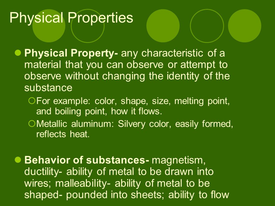 Physical Properties Physical Property- any characteristic of a material that you can observe or attempt to observe without changing the identity of th