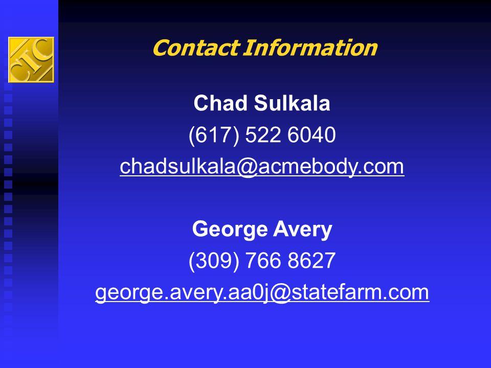 Contact Information Chad Sulkala (617) 522 6040 chadsulkala@acmebody.com George Avery (309) 766 8627 george.avery.aa0j@statefarm.com