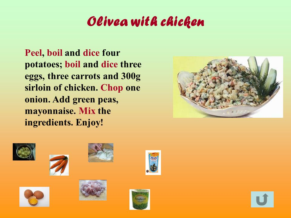 Olivea with chicken Peel, boil and dice four potatoes; boil and dice three eggs, three carrots and 300g sirloin of chicken.