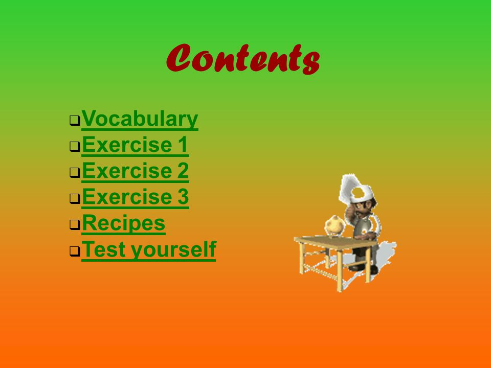 Contents VVocabulary EExercise 1 EExercise 2 EExercise 3 RRecipes TTest yourself