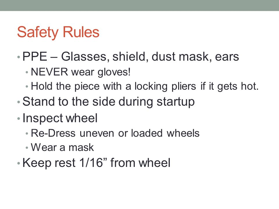 Safety Rules PPE – Glasses, shield, dust mask, ears NEVER wear gloves.