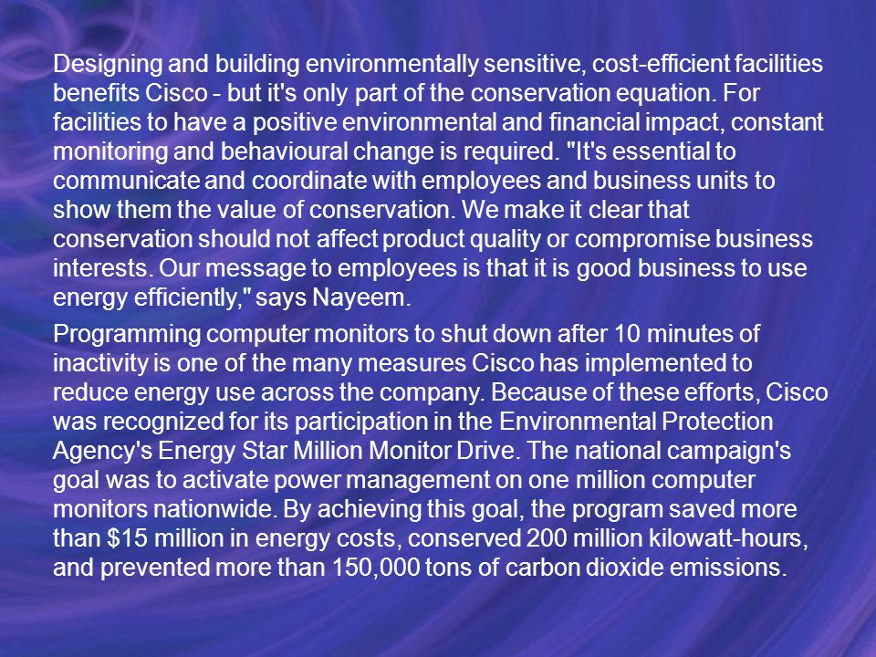 Designing and building environmentally sensitive, cost-efficient facilities benefits Cisco - but it s only part of the conservation equation.