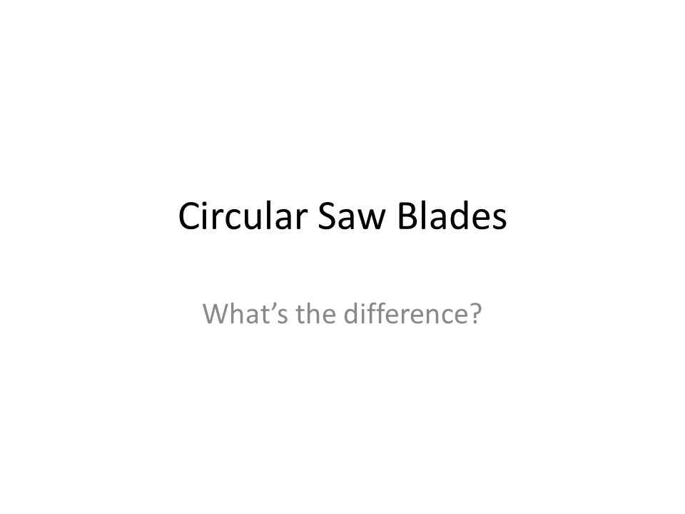 Circular Saw Blades What's the difference