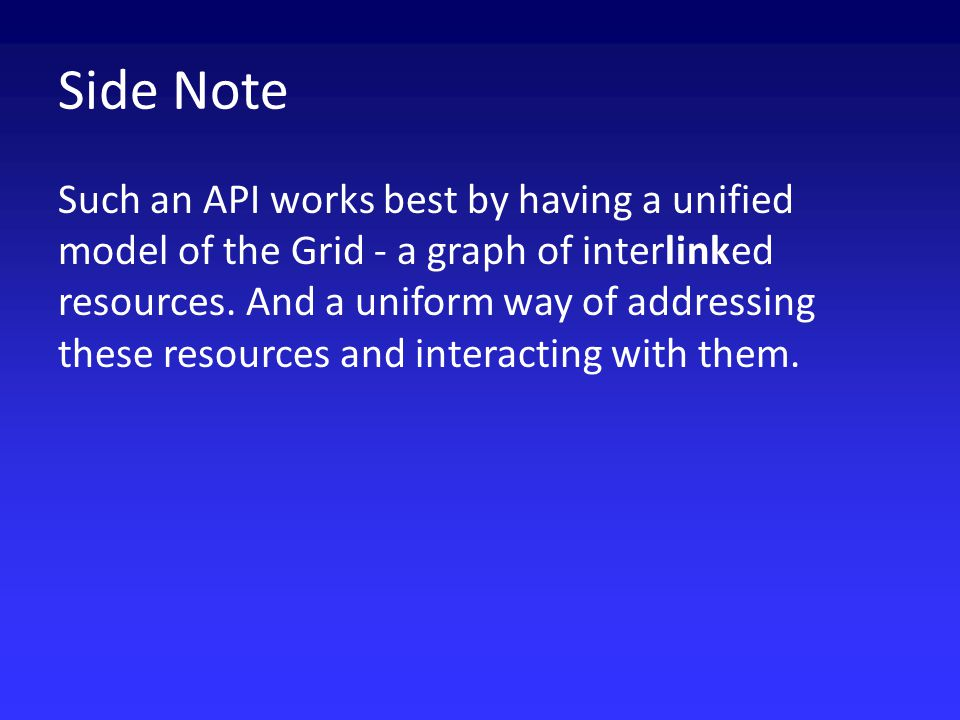 Side Note Such an API works best by having a unified model of the Grid - a graph of interlinked resources.