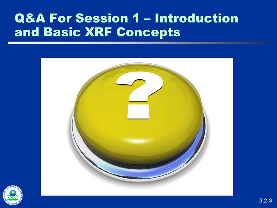 3.2-3 Q&A For Session 1 – Introduction and Basic XRF Concepts