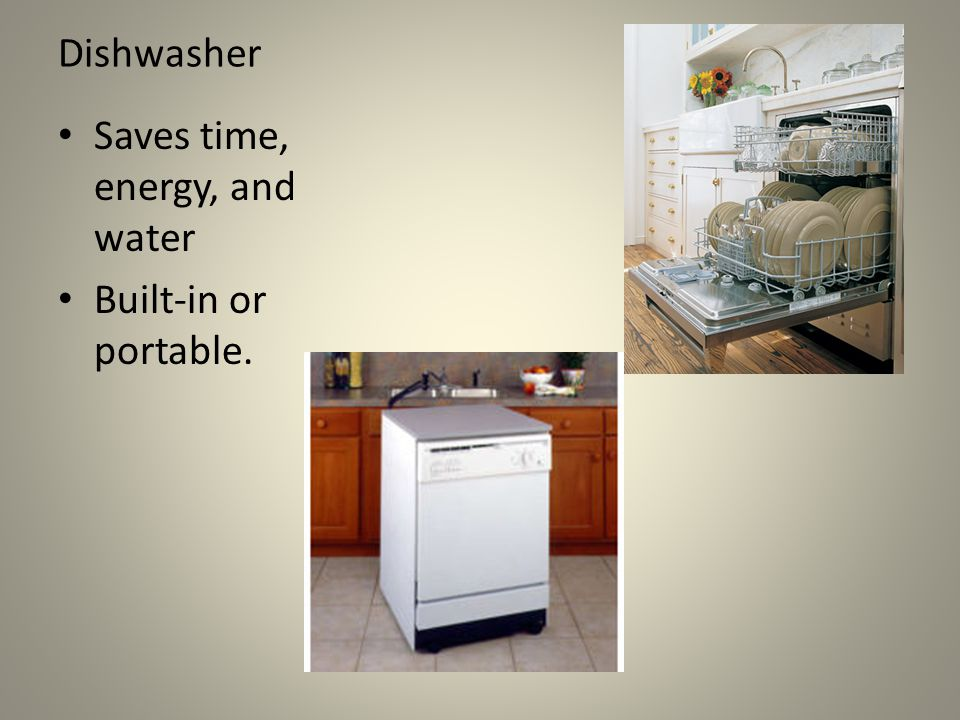 Dishwasher Saves time, energy, and water Built-in or portable.