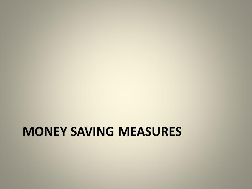 MONEY SAVING MEASURES