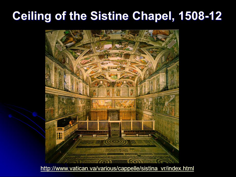 Ceiling of the Sistine Chapel, 1508-12 http://www.vatican.va/various/cappelle/sistina_vr/index.html