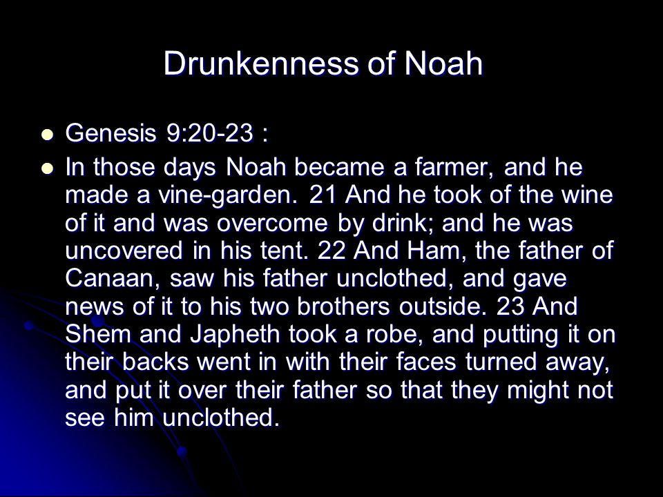 Genesis 9:20-23 : Genesis 9:20-23 : In those days Noah became a farmer, and he made a vine-garden.