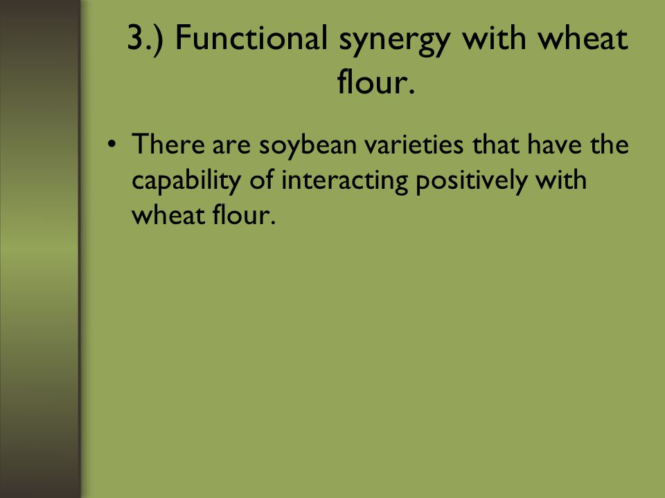 3.) Functional synergy with wheat flour.