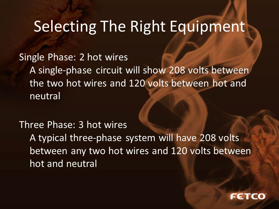 Single Phase: 2 hot wires A single-phase circuit will show 208 volts between the two hot wires and 120 volts between hot and neutral Three Phase: 3 ho