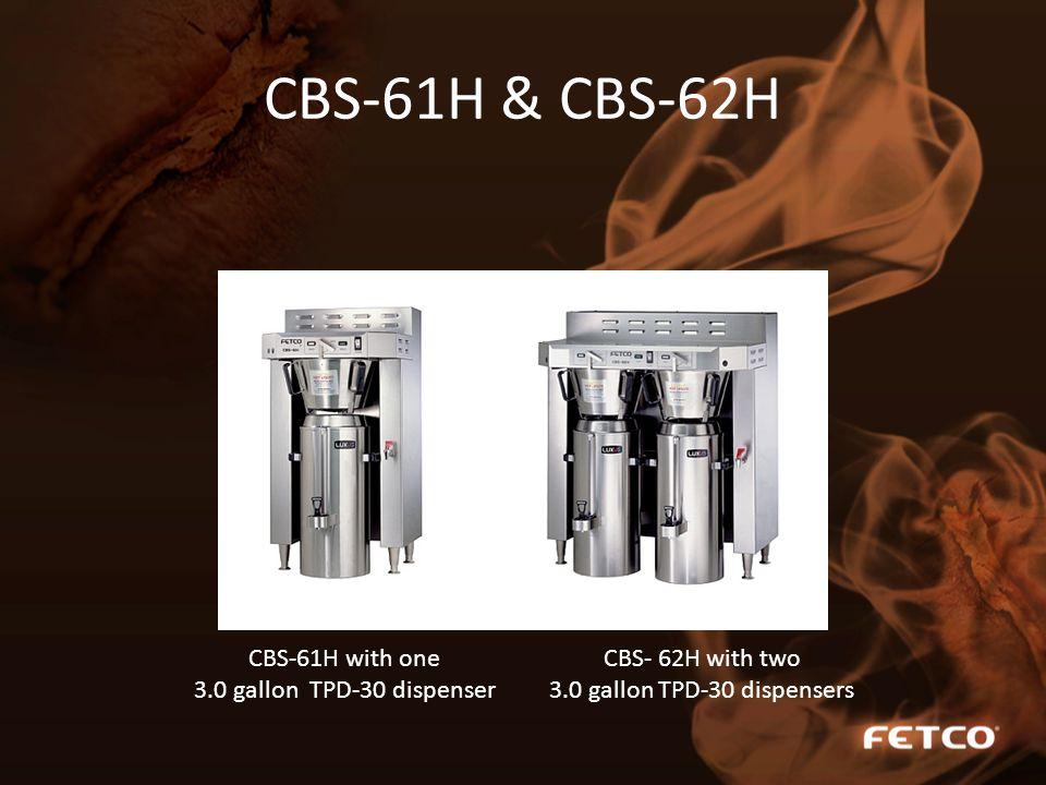CBS-61H & CBS-62H CBS-61H with one 3.0 gallon TPD-30 dispenser CBS- 62H with two 3.0 gallon TPD-30 dispensers