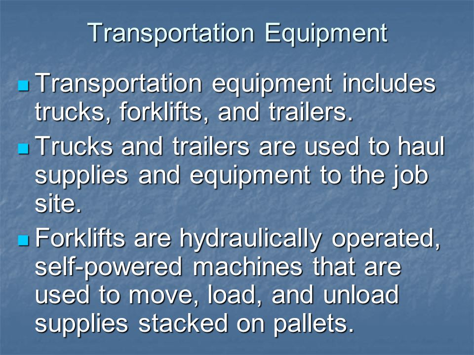 Transportation Equipment Transportation equipment includes trucks, forklifts, and trailers. Transportation equipment includes trucks, forklifts, and t
