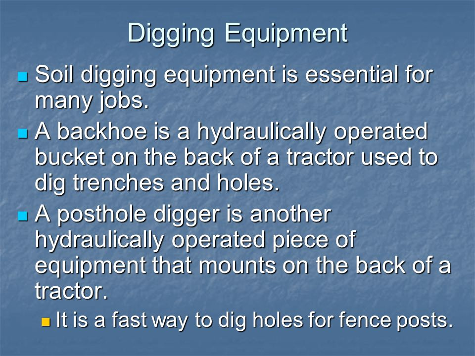 Digging Equipment Soil digging equipment is essential for many jobs. Soil digging equipment is essential for many jobs. A backhoe is a hydraulically o